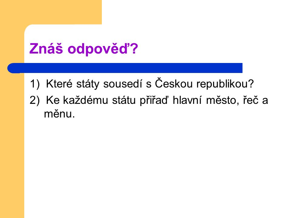 Znáš odpověď 1) Které státy sousedí s Českou republikou
