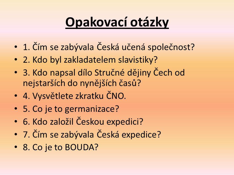 Opakovací otázky 1. Čím se zabývala Česká učená společnost