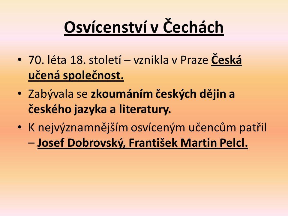 Osvícenství v Čechách 70. léta 18. století – vznikla v Praze Česká učená společnost.