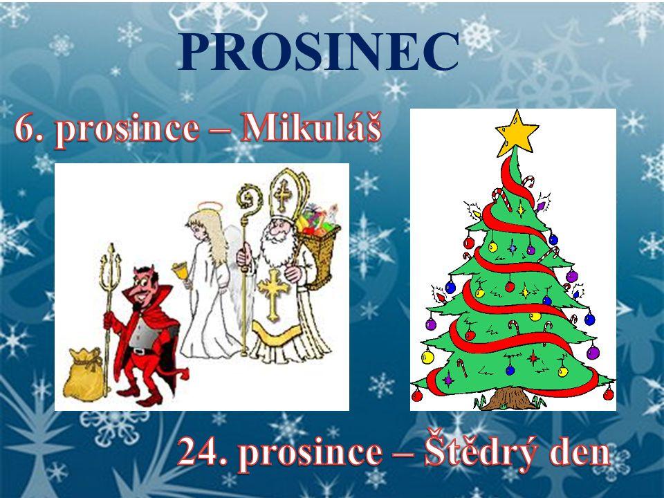 PROSINEC 6. prosince – Mikuláš 24. prosince – Štědrý den