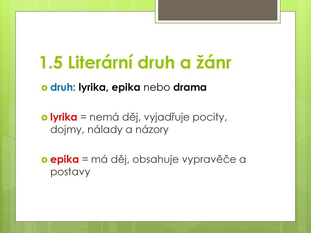 1.5 Literární druh a žánr druh: lyrika, epika nebo drama