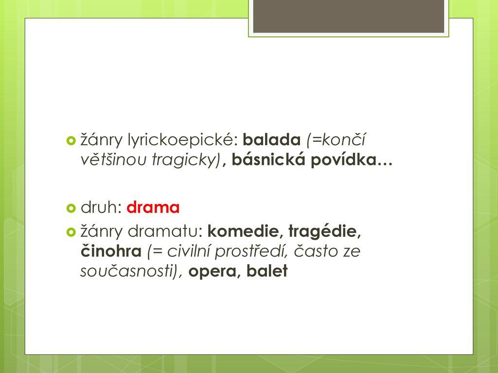 žánry lyrickoepické: balada (=končí většinou tragicky), básnická povídka…