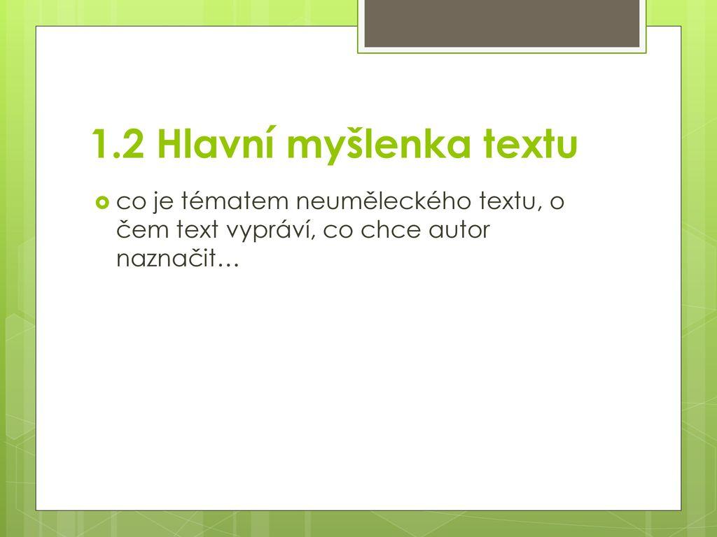 1.2 Hlavní myšlenka textu co je tématem neuměleckého textu, o čem text vypráví, co chce autor naznačit…