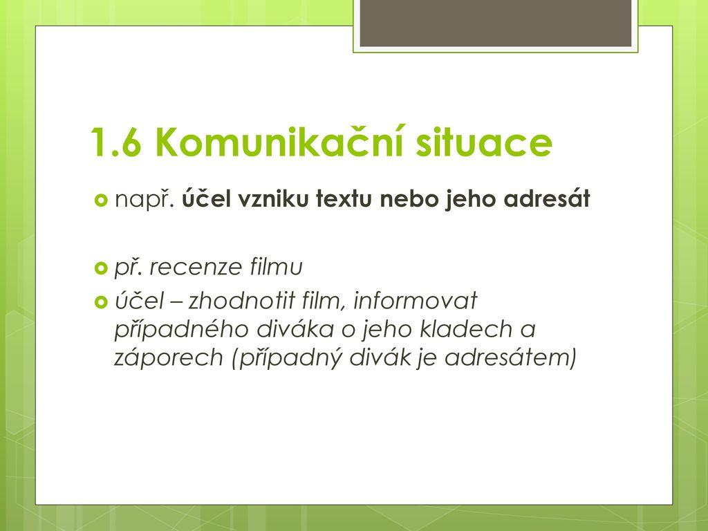 1.6 Komunikační situace např. účel vzniku textu nebo jeho adresát