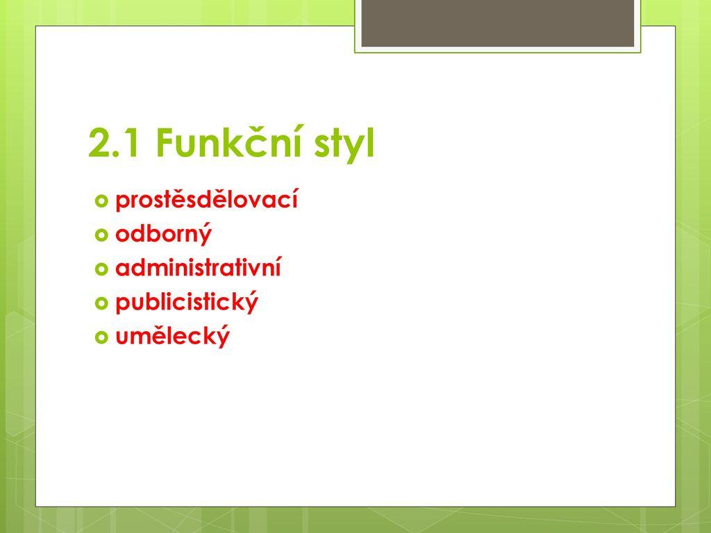 2.1 Funkční styl prostěsdělovací odborný administrativní publicistický