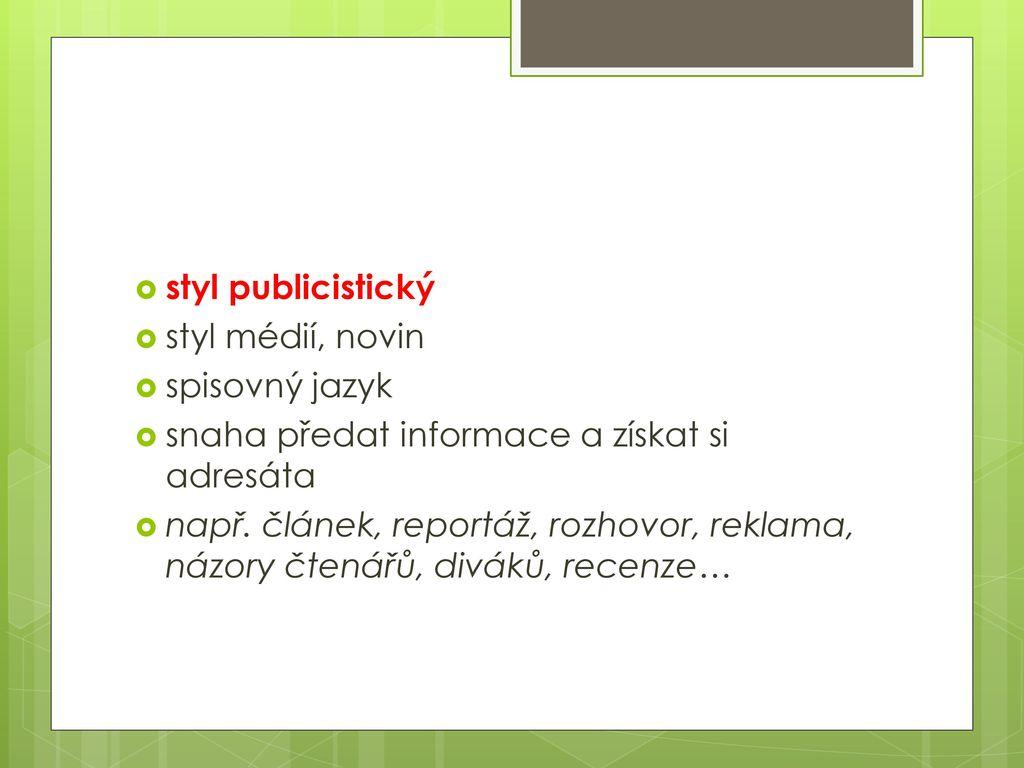 styl publicistický styl médií, novin. spisovný jazyk. snaha předat informace a získat si adresáta.