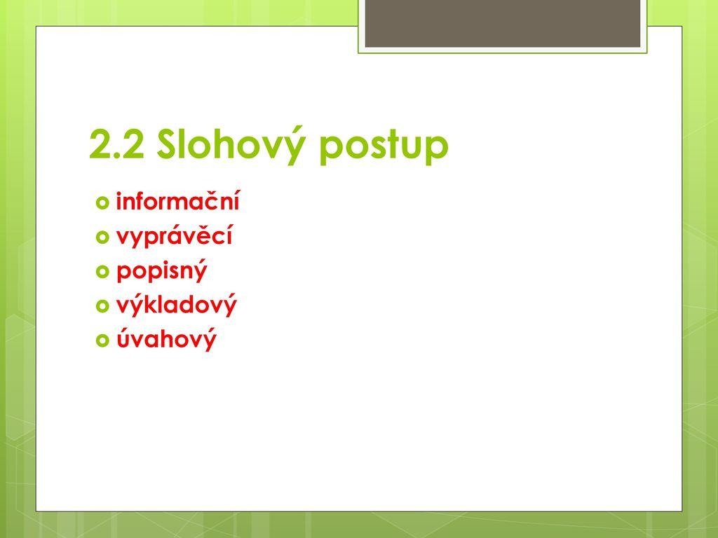 2.2 Slohový postup informační vyprávěcí popisný výkladový úvahový
