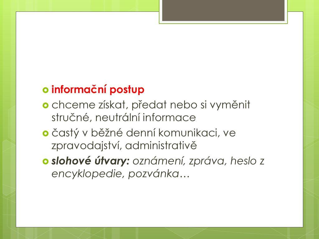 informační postup chceme získat, předat nebo si vyměnit stručné, neutrální informace.