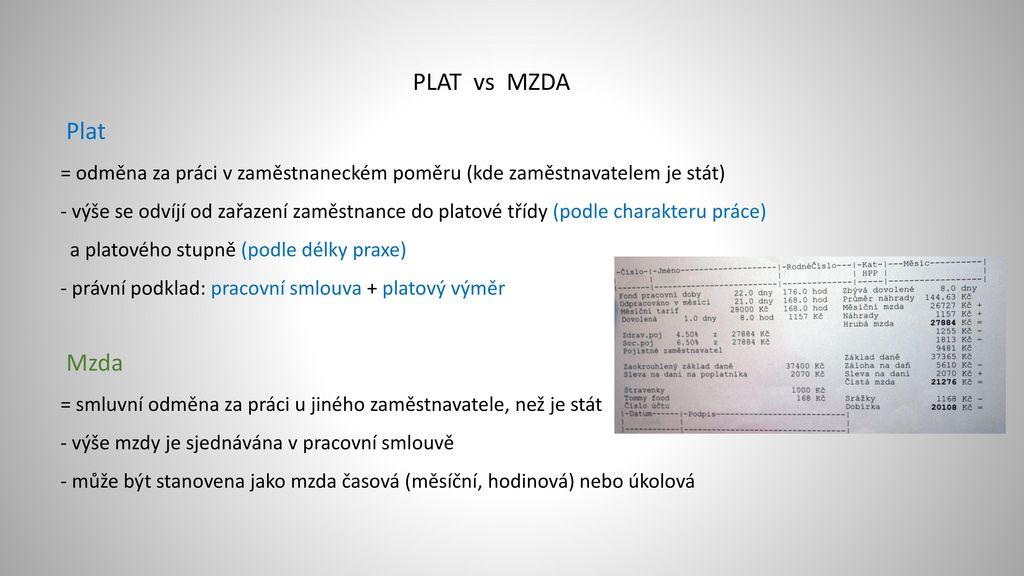 PLAT vs MZDA Plat. = odměna za práci v zaměstnaneckém poměru (kde zaměstnavatelem je stát)