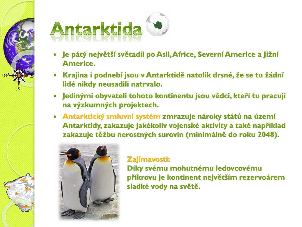 Antarktida Je pátý největší světadíl po Asii, Africe, Severní Americe a Jižní Americe.