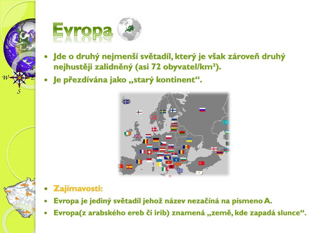 Evropa Jde o druhý nejmenší světadíl, který je však zároveň druhý nejhustěji zalidněný (asi 72 obyvatel/km²).