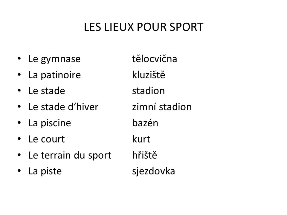 LES LIEUX POUR SPORT Le gymnase tělocvična La patinoire kluziště