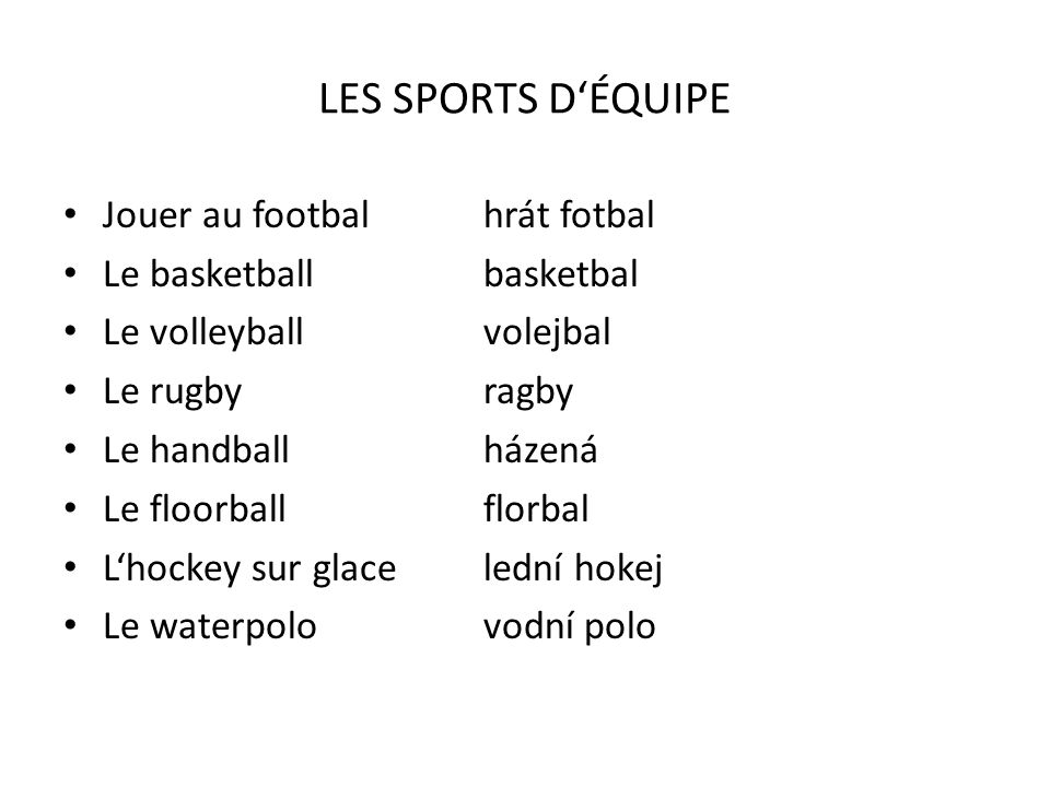 LES SPORTS D'ÉQUIPE Jouer au footbal hrát fotbal