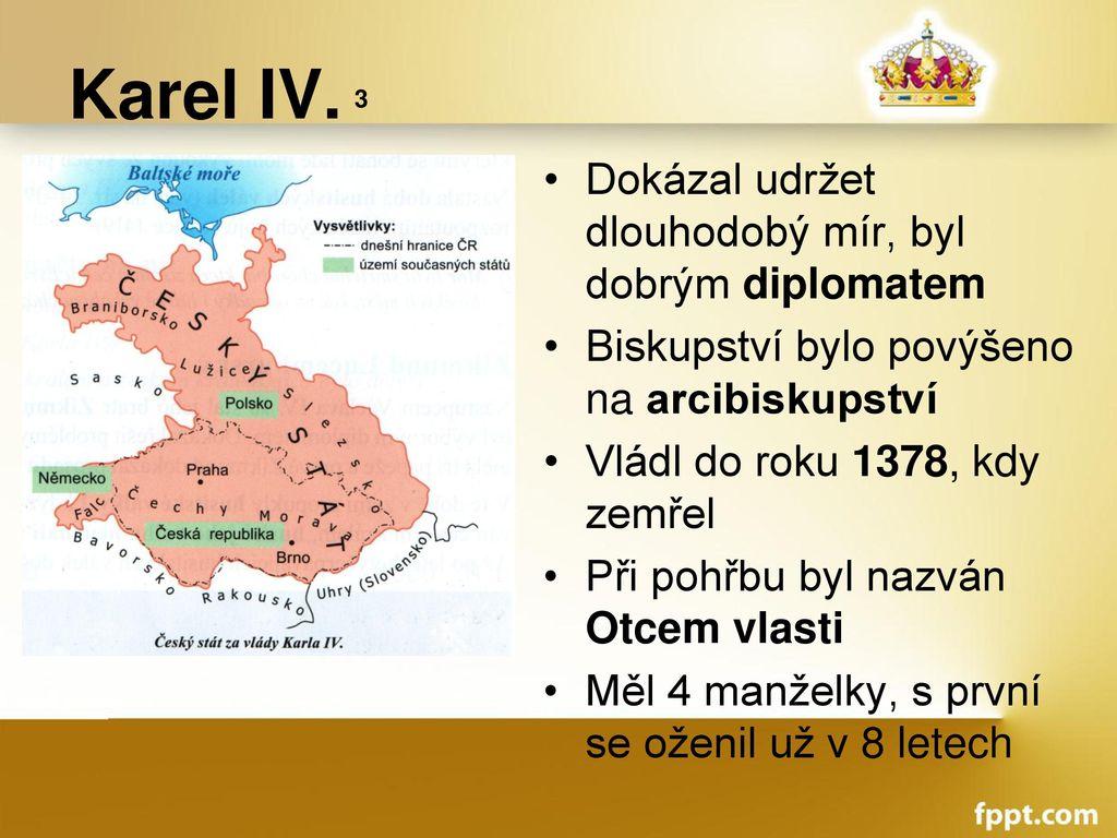 Karel IV. 3 Dokázal udržet dlouhodobý mír, byl dobrým diplomatem