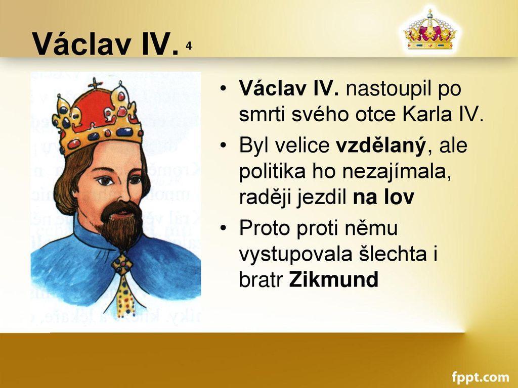 Václav IV. 4 Václav IV. nastoupil po smrti svého otce Karla IV.