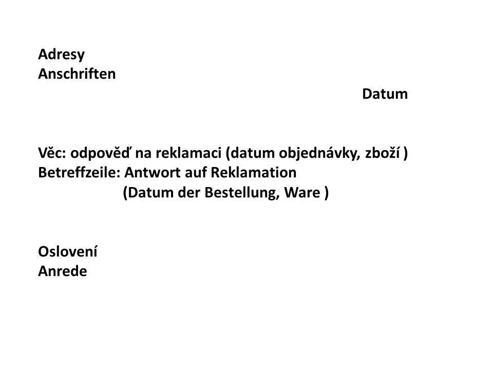 Adresy Anschriften. Datum. Věc: odpověď na reklamaci (datum objednávky, zboží ) Betreffzeile: Antwort auf Reklamation.