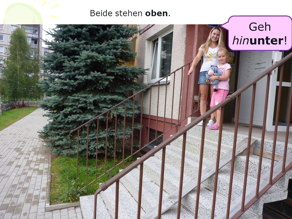 Geh hinunter! Beide stehen oben.