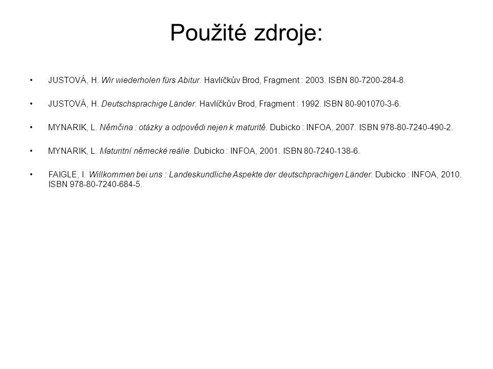 Použité zdroje: JUSTOVÁ, H. Wir wiederholen fürs Abitur. Havlíčkův Brod, Fragment : 2003. ISBN 80-7200-284-8.