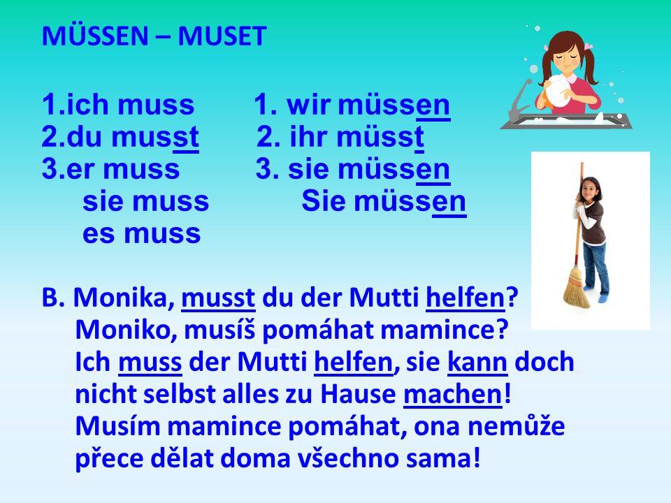 MÜSSEN – MUSET ich muss 1. wir müssen. du musst 2. ihr müsst. er muss 3. sie müssen.