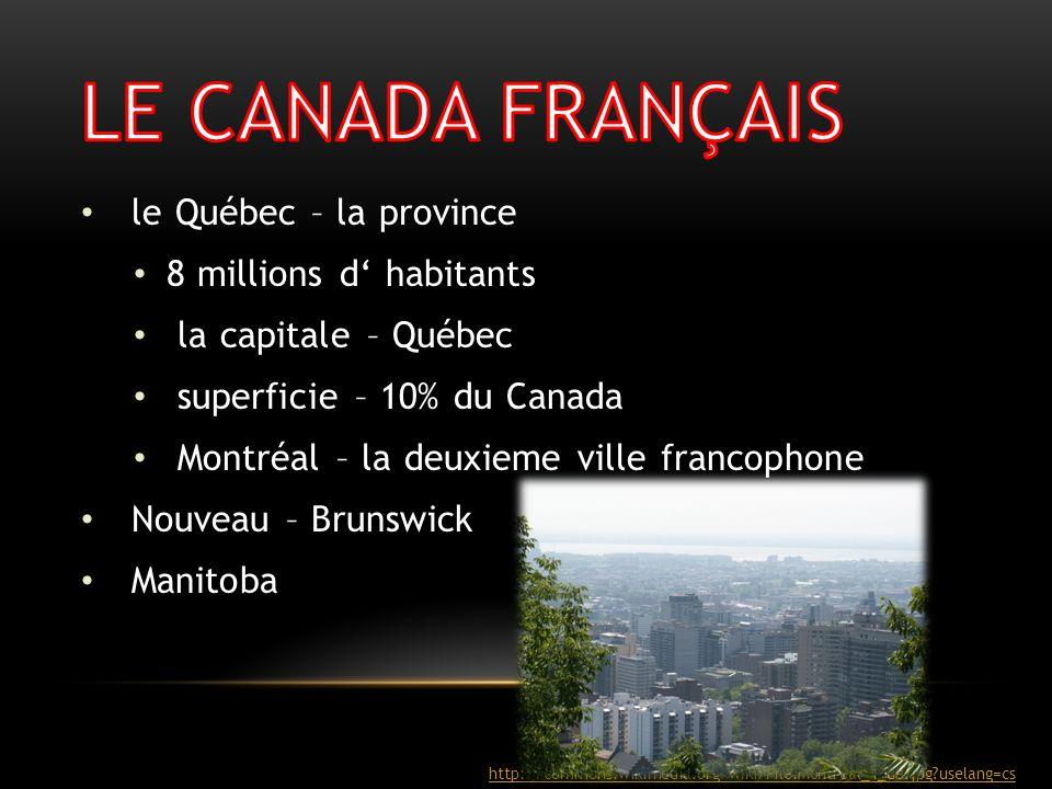 LE CANADA FRANÇAIS le Québec – la province 8 millions d' habitants