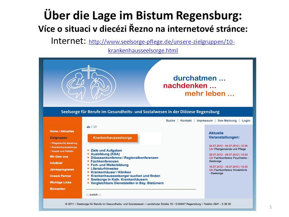 Über die Lage im Bistum Regensburg: Více o situaci v diecézi Řezno na internetové stránce: Internet: http://www.seelsorge-pflege.de/unsere-zielgruppen/10-krankenhausseelsorge.html