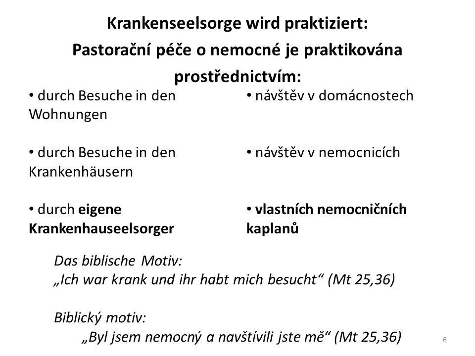 Krankenseelsorge wird praktiziert: Pastorační péče o nemocné je praktikována prostřednictvím: