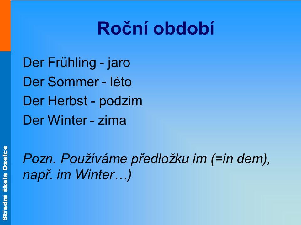 Roční období Der Frühling - jaro Der Sommer - léto Der Herbst - podzim Der Winter - zima Pozn.