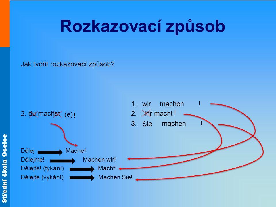 Rozkazovací způsob Jak tvořit rozkazovací způsob 1. machen
