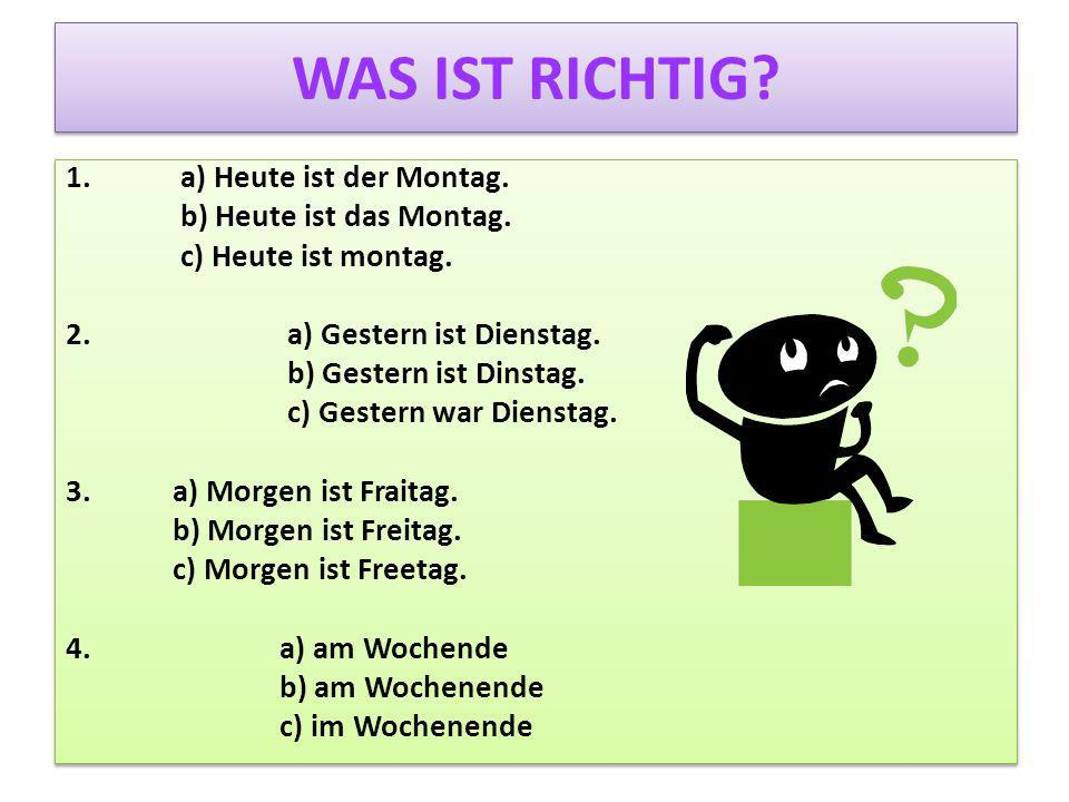 WAS IST RICHTIG 1. a) Heute ist der Montag. b) Heute ist das Montag.