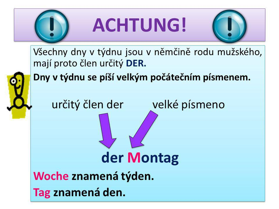 ACHTUNG! der Montag Woche znamená týden. Tag znamená den.