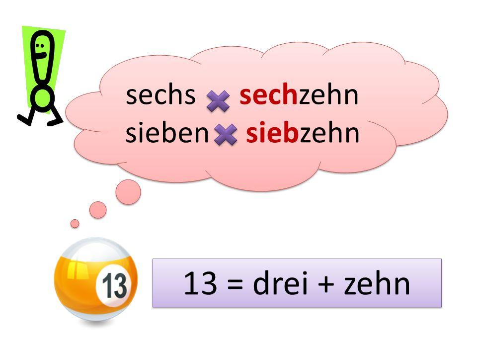 sechs sechzehn sieben siebzehn 13 = drei + zehn