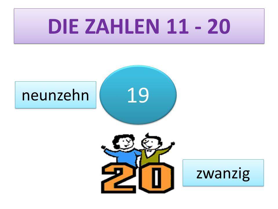 DIE ZAHLEN 11 - 20 19 neunzehn zwanzig