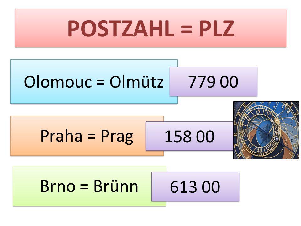 POSTZAHL = PLZ Olomouc = Olmütz 779 00 Praha = Prag 158 00