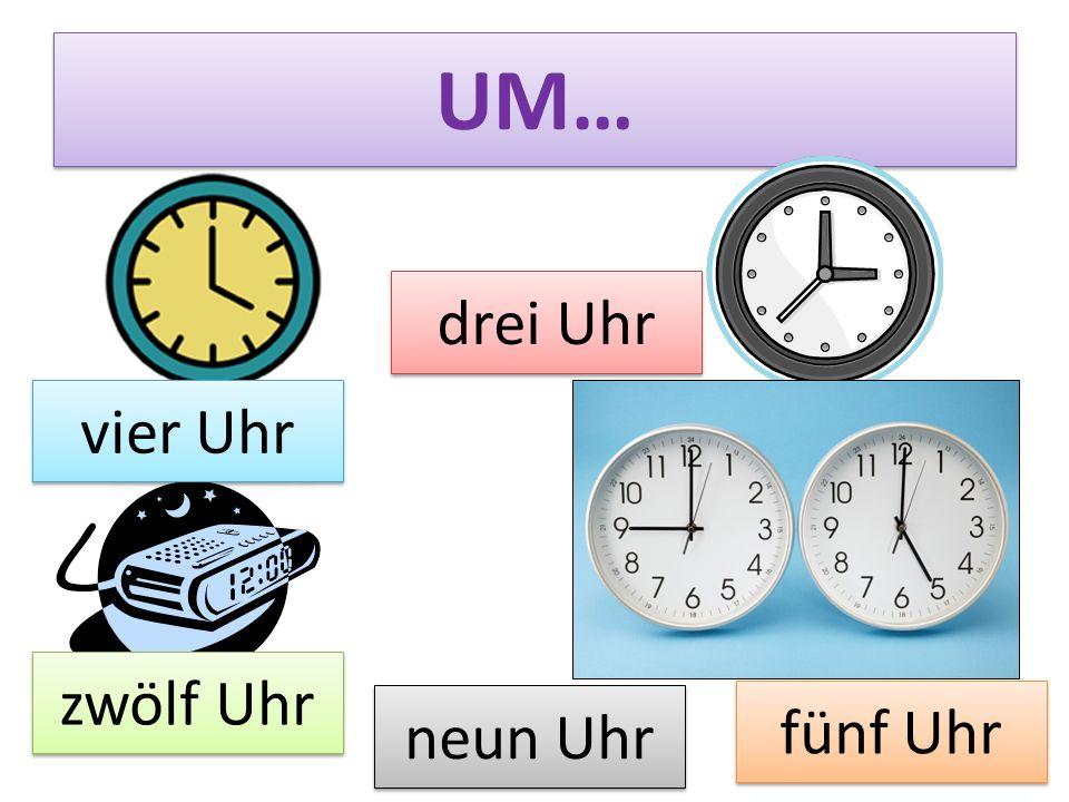 UM… drei Uhr vier Uhr zwölf Uhr neun Uhr fünf Uhr