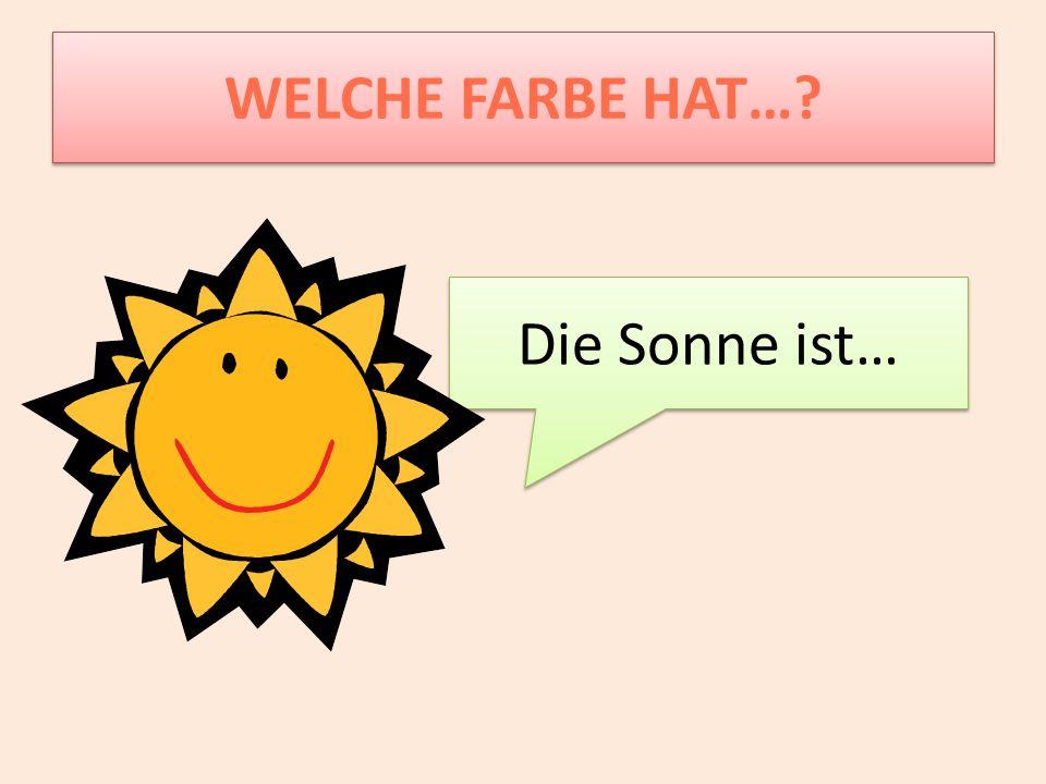 WELCHE FARBE HAT… Die Sonne ist…