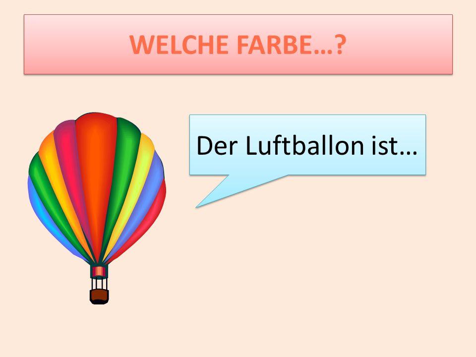 WELCHE FARBE… Der Luftballon ist…