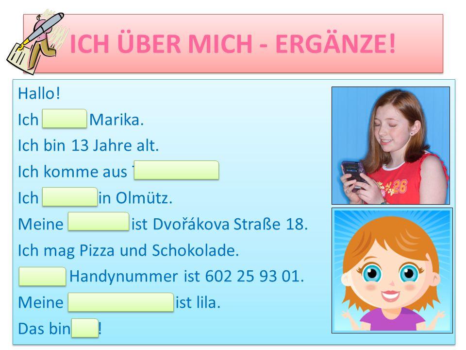 ICH ÜBER MICH - ERGÄNZE! Hallo! Ich heiße Marika.