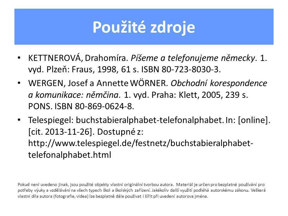 Použité zdroje KETTNEROVÁ, Drahomíra. Píšeme a telefonujeme německy. 1. vyd. Plzeň: Fraus, 1998, 61 s. ISBN 80-723-8030-3.