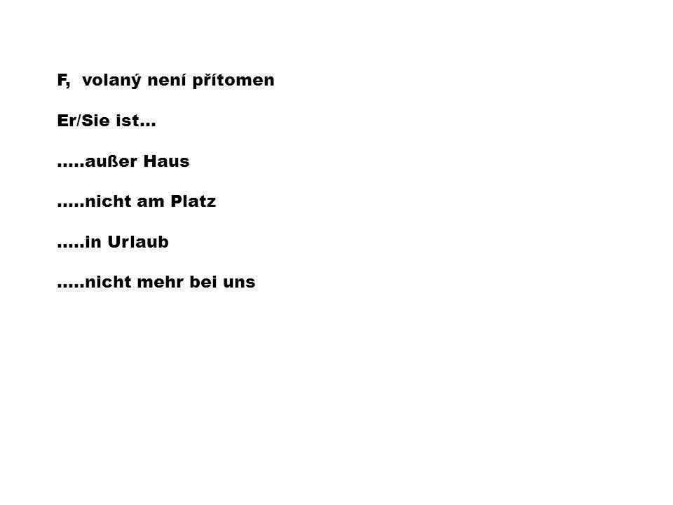 F, volaný není přítomen Er/Sie ist… …..außer Haus.