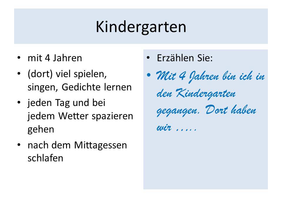 Kindergarten mit 4 Jahren. (dort) viel spielen, singen, Gedichte lernen. jeden Tag und bei jedem Wetter spazieren gehen.