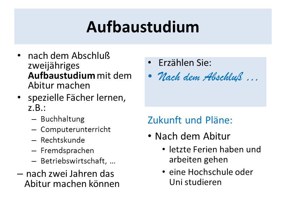 Aufbaustudium Nach dem Abschluß … Zukunft und Pläne: Nach dem Abitur