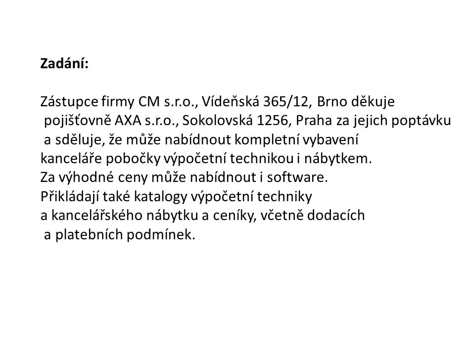 Zadání: Zástupce firmy CM s.r.o., Vídeňská 365/12, Brno děkuje. pojišťovně AXA s.r.o., Sokolovská 1256, Praha za jejich poptávku.