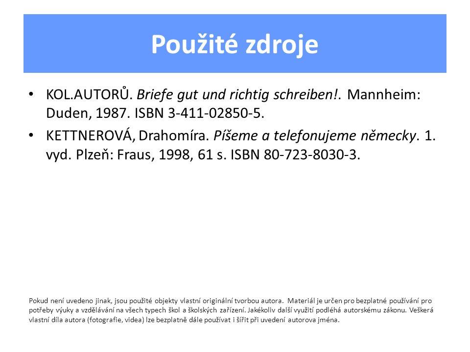 Použité zdroje KOL.AUTORŮ. Briefe gut und richtig schreiben!. Mannheim: Duden, 1987. ISBN 3-411-02850-5.