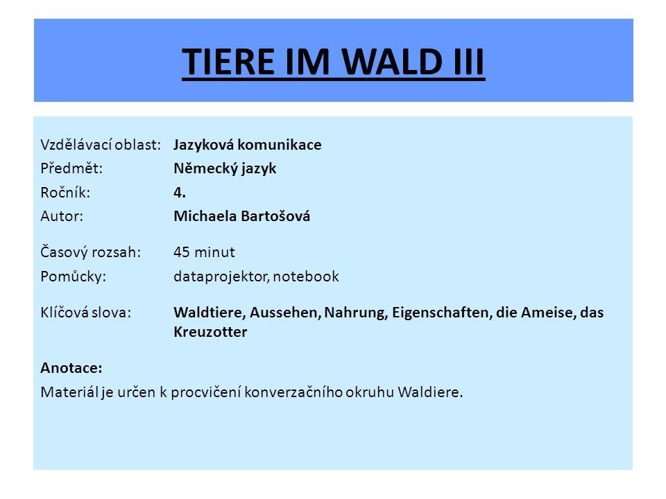 TIERE IM WALD III Vzdělávací oblast: Jazyková komunikace