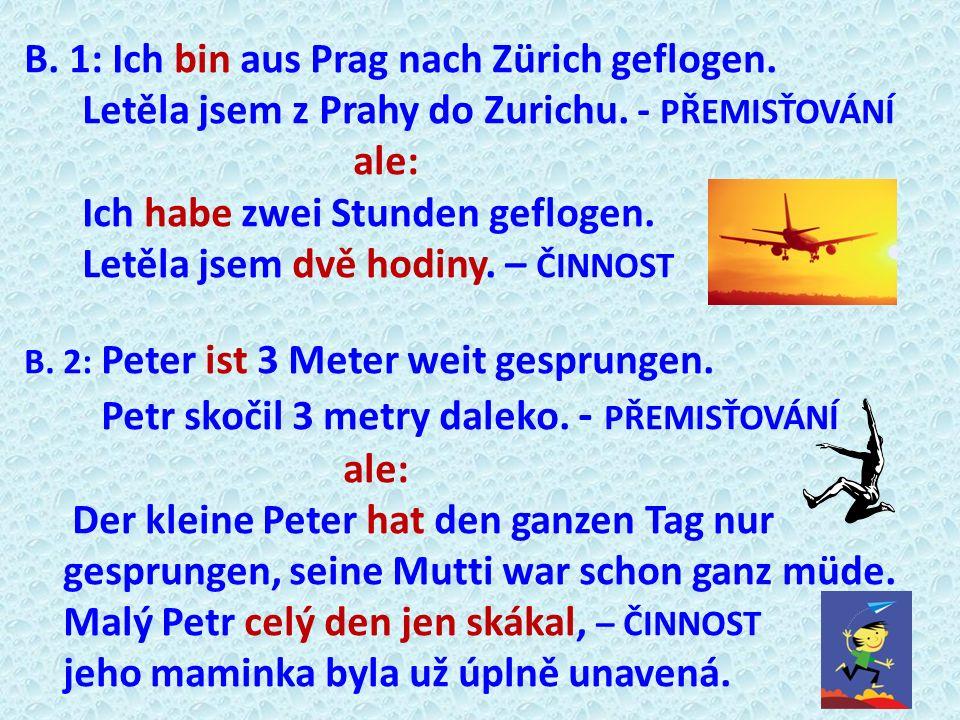 B. 1: Ich bin aus Prag nach Zürich geflogen.
