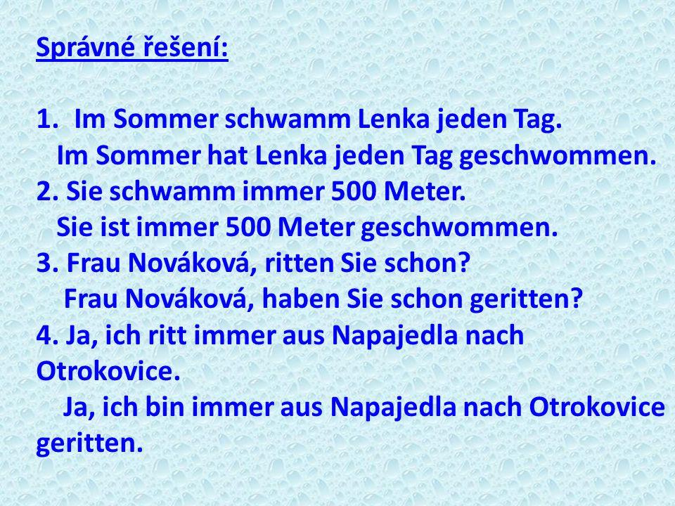Správné řešení: Im Sommer schwamm Lenka jeden Tag. Im Sommer hat Lenka jeden Tag geschwommen. 2. Sie schwamm immer 500 Meter.
