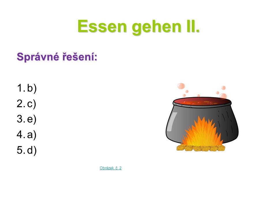 Essen gehen II. Správné řešení: b) c) e) a) d) Obrázek č. 2