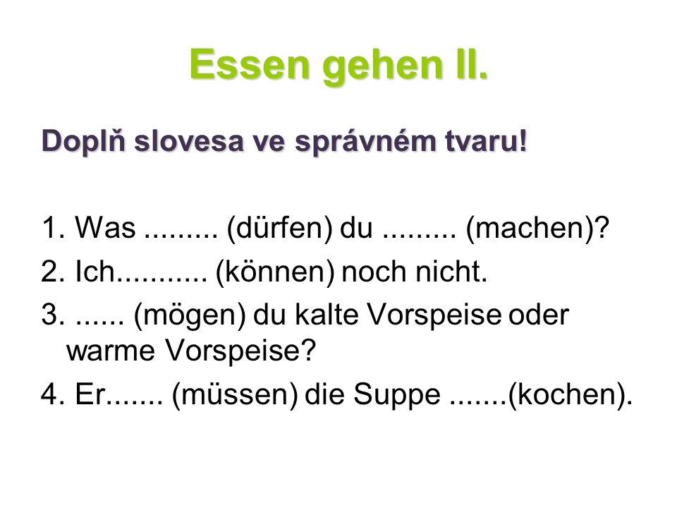 Essen gehen II. Doplň slovesa ve správném tvaru!
