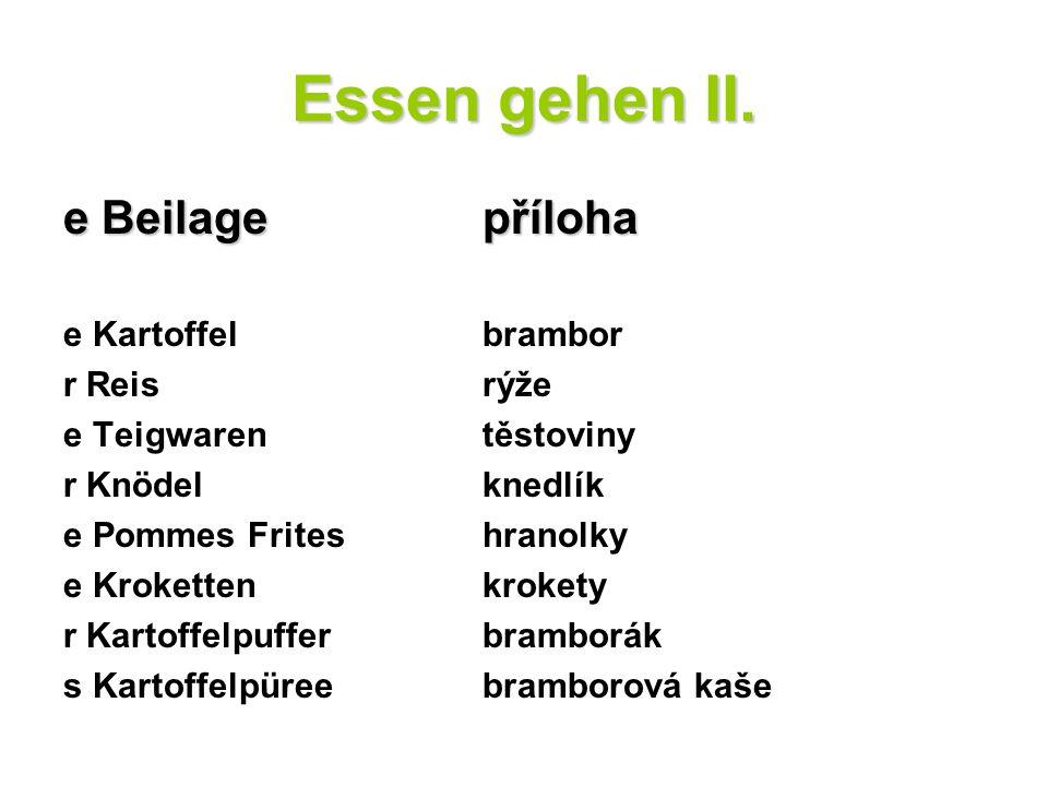 Essen gehen II. e Beilage příloha e Kartoffel brambor r Reis rýže