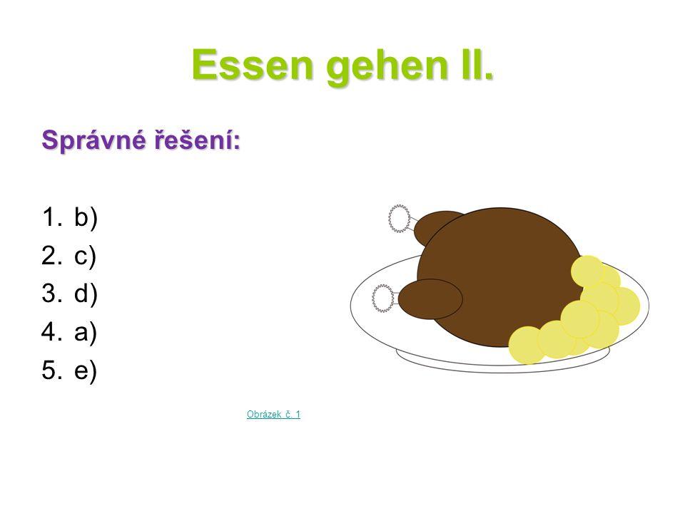 Essen gehen II. Správné řešení: b) c) d) a) e) Obrázek č. 1